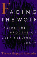 Facing the Wolf: Inside the Process of Deep Feeling Therapy