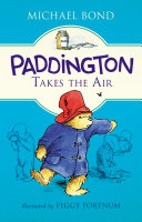 Paddington Takes The Air : his earnest good intentions and humorous misadventures. this...
