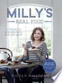 Milly   s Real Food  100  easy and delicious recipes to comfort  restore and put a smile on your face