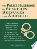 The Police Handbook On Searches  Seizures and Arrests  A Law Enforcement Reference Guide