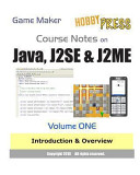 Game Maker Course Notes On Java J2se And J2me Volume One