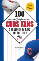 100 Things Cubs Fans Should Know   Do Before They Die