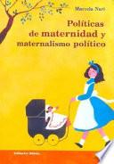 Pol  ticas de maternidad y maternalismo pol  tico