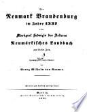 """""""Die"""" Neumark Brandenburg im Jahre 1337 oder Markgraf Ludwig's des Aelteren neumärkisches Landbuch aus dieser Zeit hrsg. und erl"""