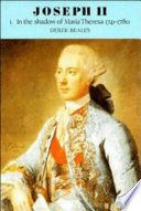 Joseph II  Volume 1  In the Shadow of Maria Theresa  1741 1780