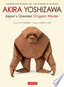 Akira Yoshizawa Japan S Greatest Origami Master book