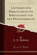Leitfaden zum Bibelstudium für Bibelklassen und den Privatgebrauch (Classic Reprint)