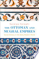 The Ottoman And Mughal Empires