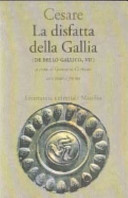 La disfatta della Gallia. (De bello gallico. Libro 7o)