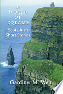A World of Dreams: Scots-Irish Short Stories and Poems