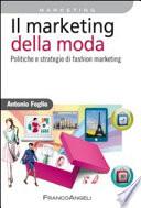Il marketing della moda  Politiche e strategie di fashion marketing