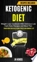 Ketogenic Diet Weight Loss Cookbook With Delicious Low Carb Keto Recipes And Meal Plan Transform Your Health And Fitness And Romance Life