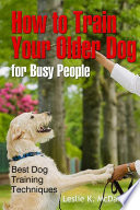 How to Train Your Older Dog for Busy People