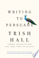 Writing to Persuade  How to Bring People Over to Your Side Book PDF