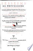 Desseins de professions nobles et publiques ... avec l'histoire de la maison de Bourbon (etc.) De nouveau reveu et augm. des problemes politiques (etc.) 2. Ed