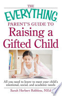 The Everything Parent s Guide to Raising a Gifted Child