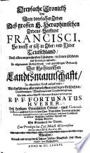 Dreyfache Cronickh von dem     Orden dess     H      Francisci  so weith er sich in Ober  und Nider Teutschland  auch allen angrentzenden L  nderen  in seinen Cl  steren und Provinzen erstrecket