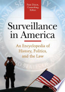 Surveillance in America  An Encyclopedia of History  Politics  and the Law  2 volumes