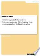 Franchising von Medizinischen Versorgungszentren - Entwicklung eines Leistungskatalogs für Franchisegeber