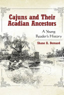 Cajuns and Their Acadian Ancestors Traces The Four Hundred Year History Of This
