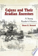 Cajuns and Their Acadian Ancestors A Young Reader's History