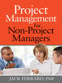 Project Management For Non-Project Managers : tools and techniques. includes case...