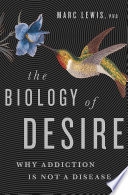The Biology Of Desire : addiction a brain disease. and the idea...