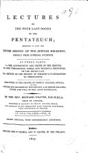 Lectures On The Four Last Books Of The Pentateuch Designed To Shew The Divine Origin Of The Jewish Religion Chiefly From Internal Evidence Delivered In The Chapel Of Trinity College Dublin At The Lecture Established Under The Will Of Mrs Anne Donellan
