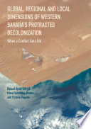 Global  Regional and Local Dimensions of Western Sahara   s Protracted Decolonization