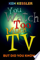 You Watch Too Much TV