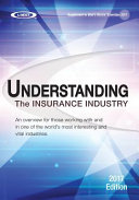 Understanding the Insurance Industry: 2017 Edition - an Overview for Those Working With and in One of the World's Most Interesting and Vital Industries.