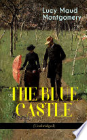 THE BLUE CASTLE (Unabridged) by Lucy Maud Montgomery