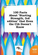 100 Facts about Starting Strength  3rd Edition That Even the Cia Doesn t Know
