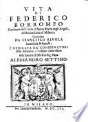 Vita di Federico Borromeao, cardinale del titolo di Santa Marie degli Angeli, ed arciuescouo di Milano