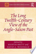The Long Twelfth Century View of the Anglo Saxon Past