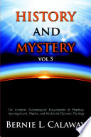History And Mystery The Complete Eschatological Encyclopedia Of Prophecy Apocalypticism Mythos And Worldwide Dynamic Theology Vol 5