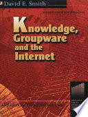 Knowledge, Groupware, and the Internet