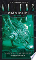 The Complete Aliens Omnibus  Volume Four  Music of the Spears  Berserker