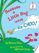 Because a Little Bug Went Ka choo