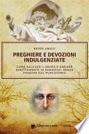 Preghiere e devozioni indulgenziate   Come salvarsi l   anima e andare direttamente in Paradiso senza passare dal Purgatorio