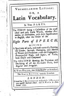 Vocabularium Latiale  or  a Latin vocabulary  in two parts     The sixth edition  carefully corrected