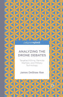 Analyzing the Drone Debates: Targeted Killing, Remote Warfare, and Military Technology
