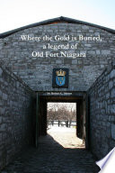 Where the Gold is Buried  a legend of Old Fort Niagara