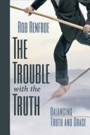 Ebook The Trouble with the Truth Epub Rob Renfroe Apps Read Mobile