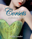 Corsets : corsets past and present....