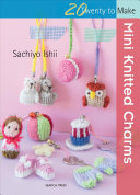 Mini Knitted Charms : purses, bags mobile phones, and so on....