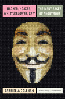 Hacker, Hoaxer, Whistleblower, Spy : hackers, pranksters, and activists that...