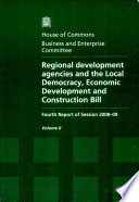 Regional Development Agencies and the Local Democracy  Economic Development and Construction Bill  Oral and written evidence