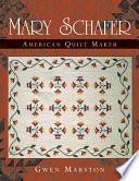 Mary Schafer  American Quilt Maker