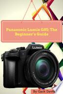 Panasonic Lumix G85  The Beginner   s Guide